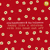 Eric Hutchinson - happy like a chicken with his head cut off