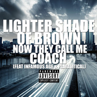Lighter Shade of Brown - Now They Call Me Coach (feat. Infamous Age & Playalitical) (Explicit)