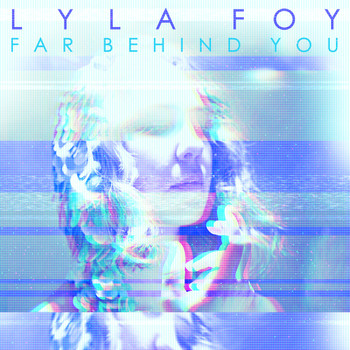 Lyla Foy feat. Jonathan Donahue - Far Behind You