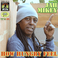 General Jah Mikey - How Hungry Feel