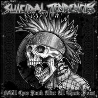 Suicidal Tendencies - STill Cyco Punk After All These Years (Explicit)