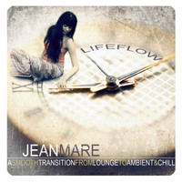 Jean Mare - Lifeflow (A Smooth Transition from Lounge to Ambient & Chill)