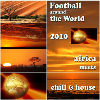 Various Artists - Football Around the World 2010 - Chill Lounge House Meets Africa (Album Edition)