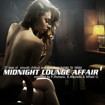 Various Artists - Midnight Lounge Affair 1 (37 Best of Smooth Chill out and Downbeat Tunes to Relax Compiled by F.Romano, B.Mauriello & Mrald O.)