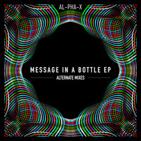 AL-PHA-X - Message in a Bottle EP - Alternate Mixes