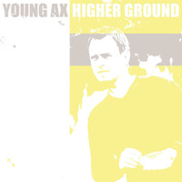 Young Ax - Higher Ground