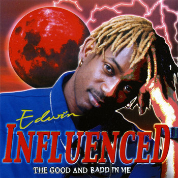 Edwin Yearwood - Influenced - The Good and Badd in Me