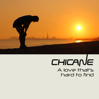 Chicane - A Love That's Hard to Find (Remixes)
