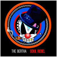 The Bertha - Soul Rebel