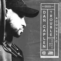 Dan Caplen - Trouble (feat. Ms Banks) (Acoustic)