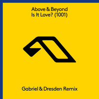 Above & Beyond - Is It Love? (1001) [Gabriel & Dresden Remix]