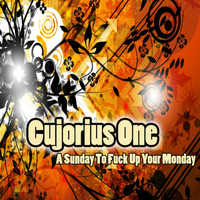 Cujorius One - A Sunday to Fuck up Your Monday (Explicit)