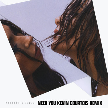 Rebecca & Fiona - Need You (Kevin Courtois Remix)