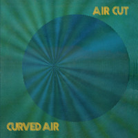 Curved Air - Air Cut: Newly Remastered Official Edition