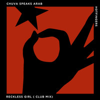 Chuva Speaks Arab - Reckless Girl (Club Mix)