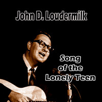 John D. Loudermilk - Song of the Lonely Teen