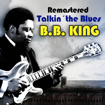 B. B. King - Talkin' the Blues (Remastered)