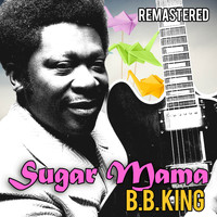 B.B. King - Sugar Mama (Remastered)