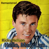 Ricky Nelson - Hello, Mary Lou (Remastered)
