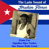 Ibrahim Ferrer - The Latin Sound of Ibrahim Ferrer