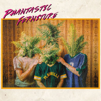 Phantastic Ferniture - Phantastic Ferniture (Explicit)