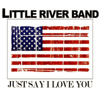 Little River Band - Just Say I Love You (Live)