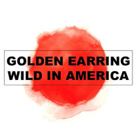 Golden Earring - Wild In America (Live)