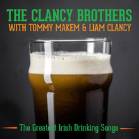 The Clancy Brothers & Tommy Makem - The Greatest Irish Drinking Songs