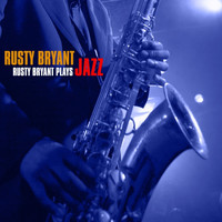 Rusty Bryant - Rusty Bryant Plays Jazz