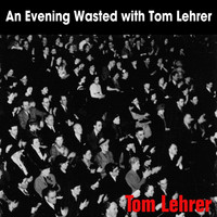 Tom Lehrer - An Evening Wasted With Tom Lehrer