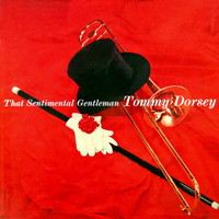 Tommy Dorsey & His Orchestra - That Sentimental Gentleman