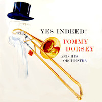 Tommy Dorsey & His Orchestra - Yes Indeed!