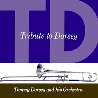 Tommy Dorsey & His Orchestra - Tribute To Dorsey