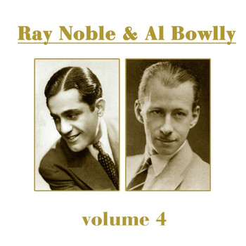 Ray Noble - Ray Noble & Al Bowlly, Vol. 4