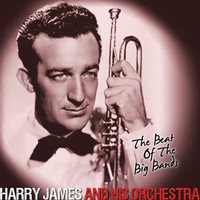 Harry James And His Orchestra - The Beat Of The Big Bands