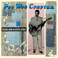 Pee Wee Crayton - Rocking Down On Central Avenue