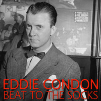 Eddie Condon - Beat To The Socks