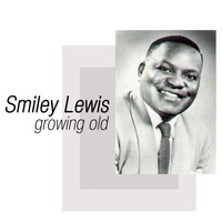 Smiley Lewis - Growing Old