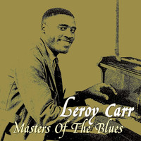 Leroy Carr - Masters Of The Blues