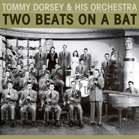 Tommy Dorsey & His Orchestra - Two Beats On A Bat