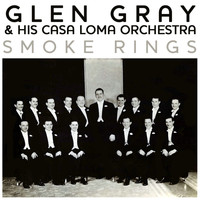 Glen Gray & His Casa Loma Orchestra - Smoke Rings