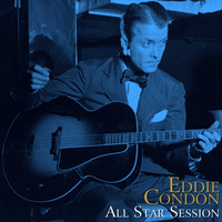 Eddie Condon - All Star Session