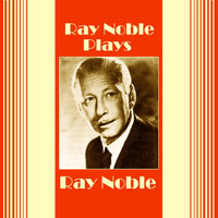 Ray Noble - Plays Ray Noble