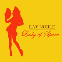 Ray Noble - Lady Of Spain