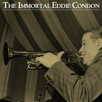 Eddie Condon - The Immortal Eddie Condon