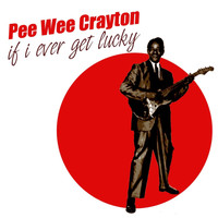 Pee Wee Crayton - If I Ever Get Lucky