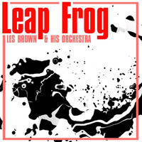 Les Brown & His Orchestra - Leap Frog