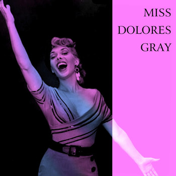 Dolores Gray - Miss Dolores Gray