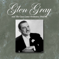 Glen Gray & His Casa Loma Orchestra - 1943-46