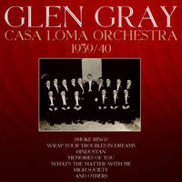 Glen Gray & His Casa Loma Orchestra - 1939-40